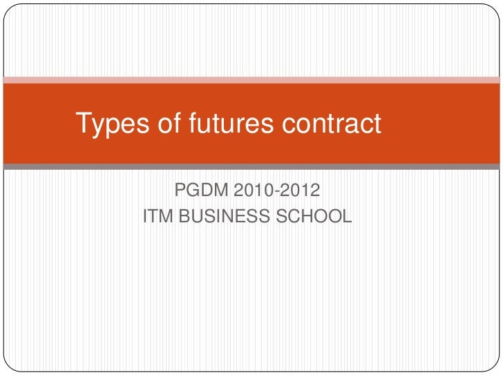 Types of futures contract        PGDM 2010-2012     ITM BUSINESS SCHOOL