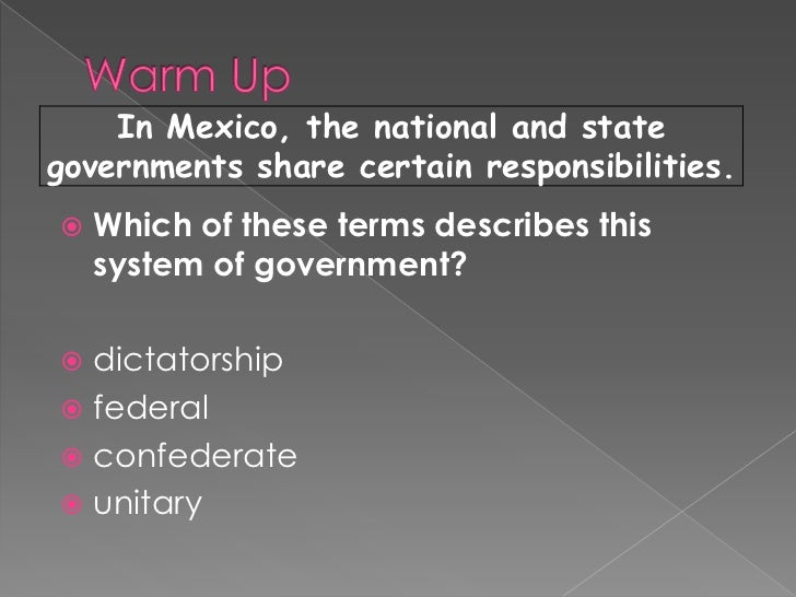 In Mexico, the national and stategovernments share certain responsibilities.   Which of these terms describes this    sys...
