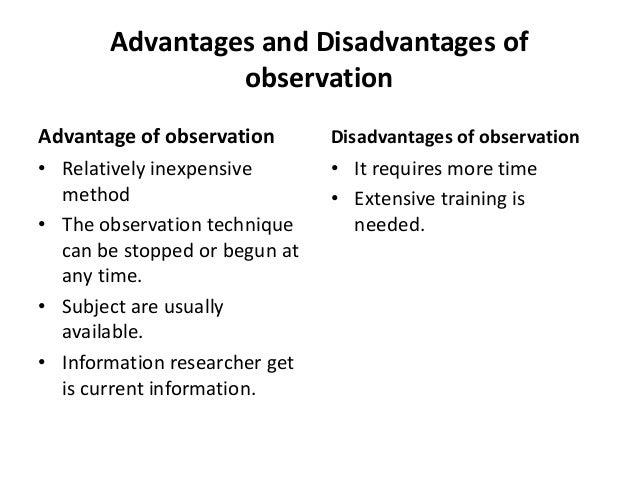 participant observation advantages and disadvantages Participant observation as a data collection method advantages and disadvantages of using participant observation in the participant as observer stance.