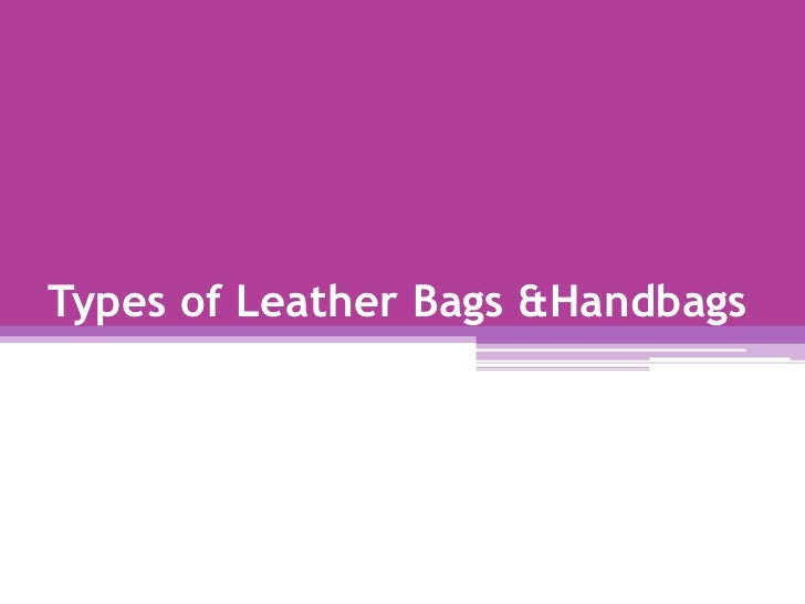 Types of Leather Bags &Handbags