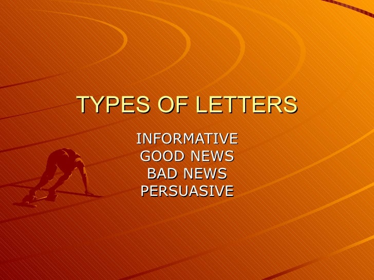 TYPES OF LETTERS INFORMATIVE GOOD NEWS BAD NEWS PERSUASIVE