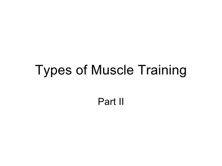 Types of Muscle Training Part II