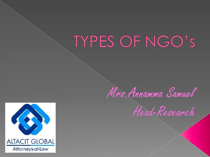 TYPES OF NGO's<br />Mrs.Annamma Samuel<br />Head-Research<br />