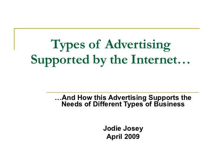 Types of Advertising Supported by the Internet… … And How this Advertising Supports the Needs of Different Types of Busine...