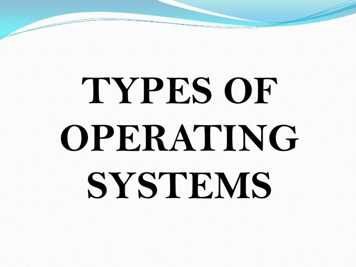 TYPES OF OPERATING SYSTEMS<br />