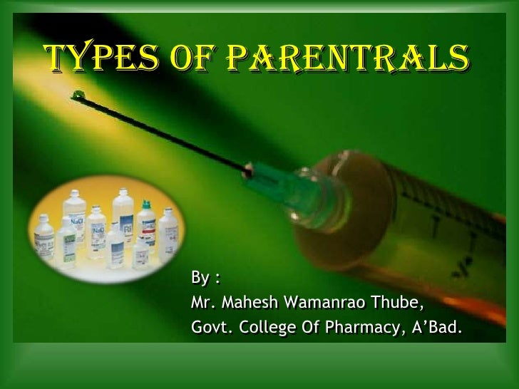 Types of Parentrals<br />By :<br />Mr. Mahesh Wamanrao Thube,<br />Govt. College Of Pharmacy, A'Bad.<br />