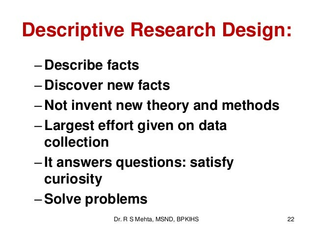 meaning of descriptive research This is the essence of descriptive research in the field of psychology, and is the focus of this lesson definition as the name implies, descriptive research methods are used when the researcher wants to describe specific behavior as it occurs in the environment.