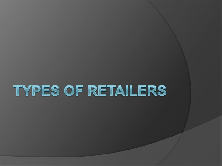 Retailer Characteristics type of merchandise sold variety and assortment of merchandise level of customer service pric...