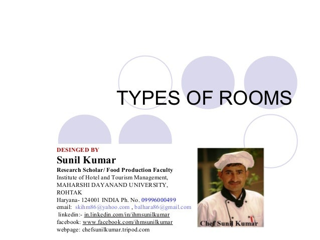 TYPES OF ROOMS DESINGED BY Sunil Kumar Research Scholar/ Food Production Faculty Institute of Hotel and Tourism Management...