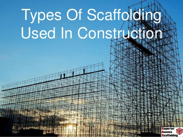 Construction Scaffolding Types : Types of scaffolding used in construction