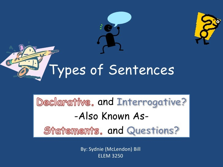 Types of Sentences<br />Declarative.and Interrogative?<br />-Also Known As-<br />Statements. andQuestions?<br />By: Sydnie...