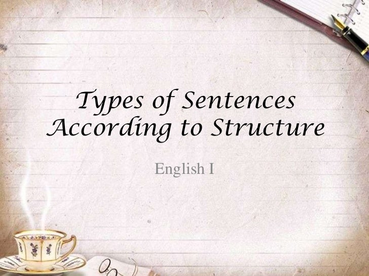 types of sentences according to structure The four types of sentences and their purpose there are four different types of sentences each type has a function, but a sentence only has one function.