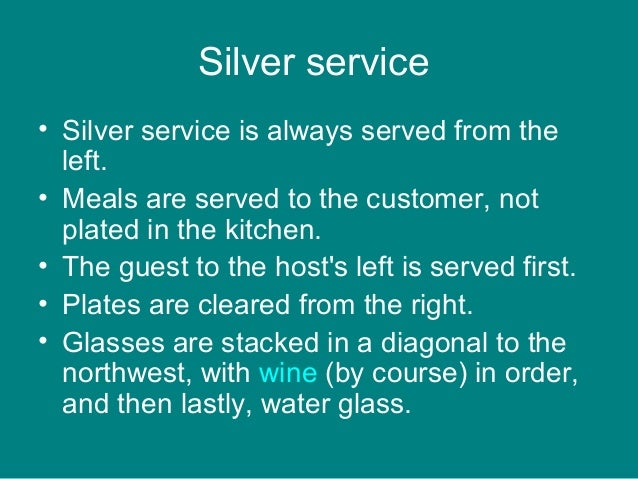 Silver service • Silver service is always served from the left. • Meals are served to the customer, not plated in the kitc...