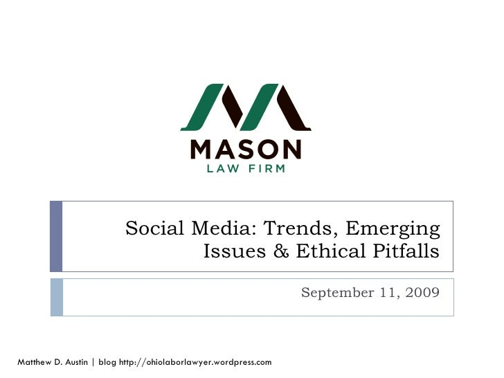 Social Media: Trends, Emerging Issues & Ethical Pitfalls September 11, 2009 Matthew D. Austin | blog http://ohiolaborlawye...