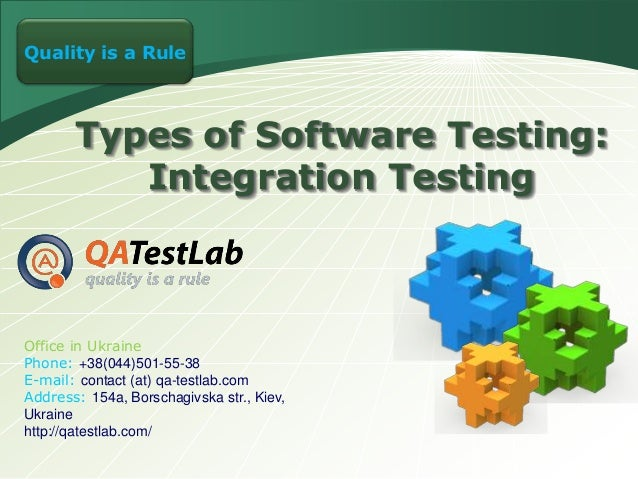 LOGO a Rule Quality is  Types of Software Testing: Integration Testing  Office in Ukraine Phone: +38(044)501-55-38 E-mail:...