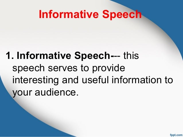 purpose of informative speech The main purpose of an informative speech is to provide value to the audienceinformative speeches are supposed to not only be informative but also interesti.