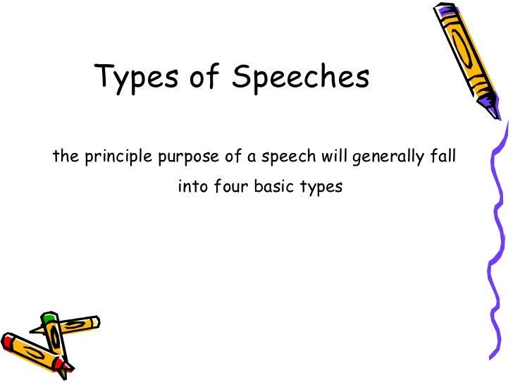 Types of Speeches <ul><li>the principle purpose of a speech will generally fall into four basic types   </li></ul>