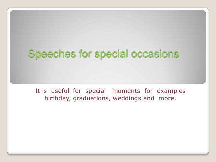 speech for special occasions Essays - largest database of quality sample essays and research papers on special occasion speech.