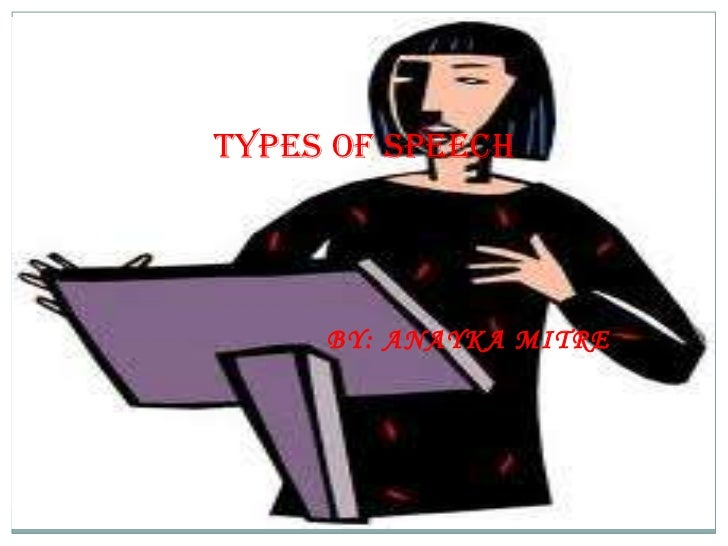 Types of speech     BY: ANAYKA MITRE