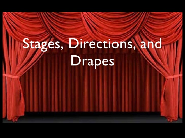 Stages, Directions, and Drapes