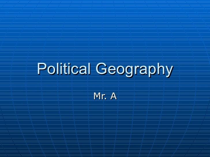 Political Geography Mr. A