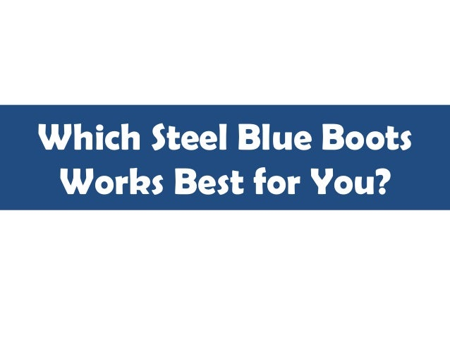 Which Steel Blue Boots Works Best for You?
