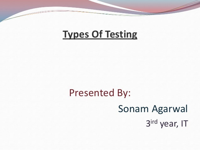 Types Of TestingPresented By:Sonam Agarwal3ird year, IT