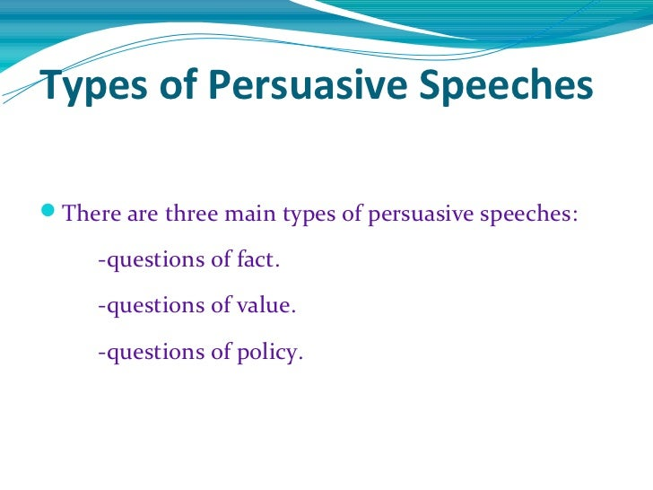 three types of persuasive essays The different types of persuasive speeches are definitional speeches, factual speeches, value speeches and policy speeches these types of persuasive speeches revolve.