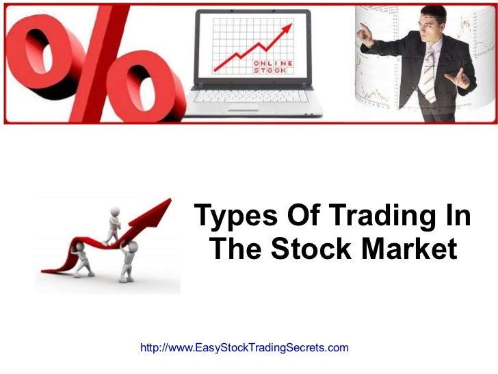 Types Of Trading In The Stock Market http://www.EasyStockTradingSecrets.com