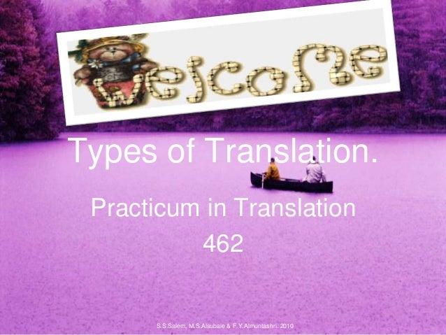 Types of Translation. Practicum in Translation 462 S.S.Salem, M.S.Alsubaie & F.Y.Almuntashri. 2010