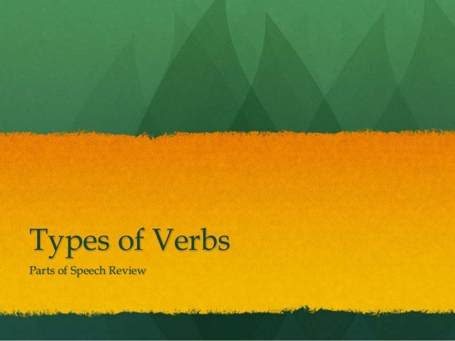 Types of VerbsParts of Speech Review
