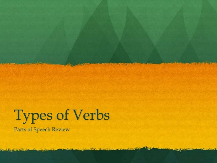 Types of Verbs<br />Parts of Speech Review<br />