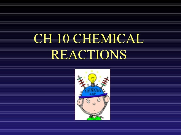 CH 10 CHEMICAL REACTIONS