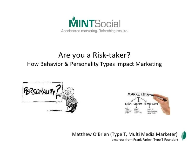 Are you a Risk-taker? How Behavior & Personality Types Impact Marketing Matthew O'Brien (Type T, Multi Media Marketer) exc...