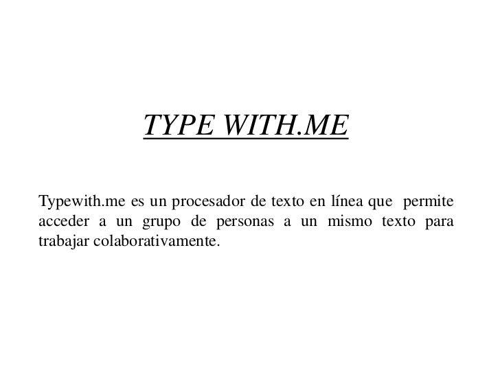 TYPE WITH.ME<br />Typewith.me es un procesador de texto en línea que permite acceder a un grupo de personas a un mismo tex...