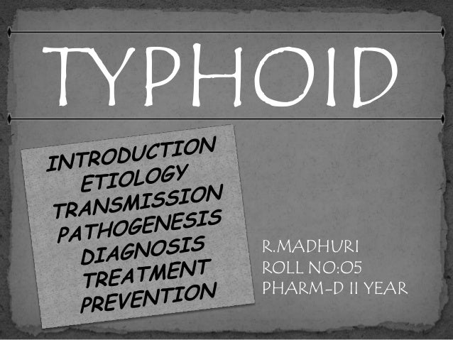 TYPHOID    R.MADHURI    ROLL NO:O5    PHARM-D II YEAR