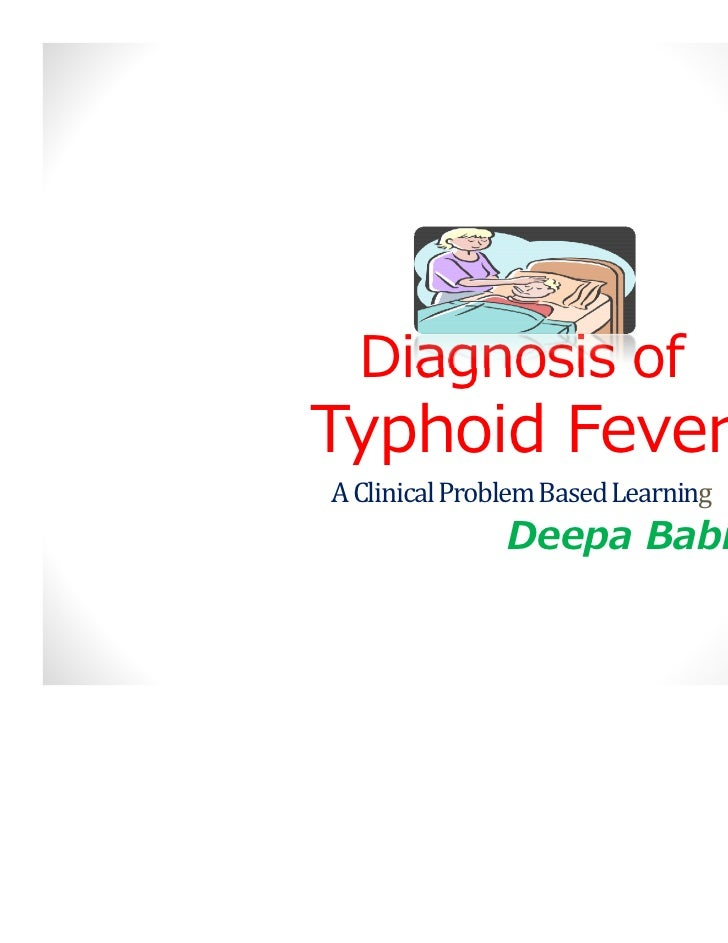 Diagnosis of                                    deepababin@gmail.comTyphoid FeverA Clinical Problem Based Learning        ...