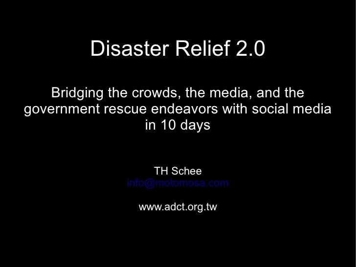 Disaster Relief 2.0: How we bridge the crowds, the media, and the government rescue endeavors with social media in under 10 days