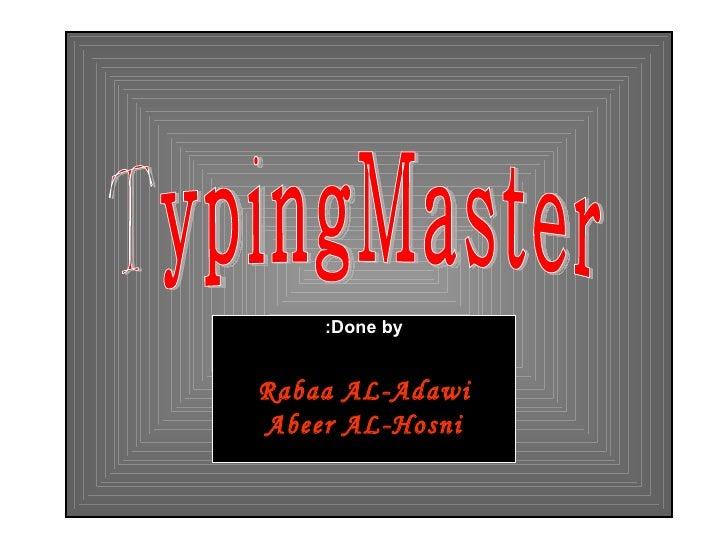 TypingMaster Done by: Rabaa AL-Adawi Abeer AL-Hosni