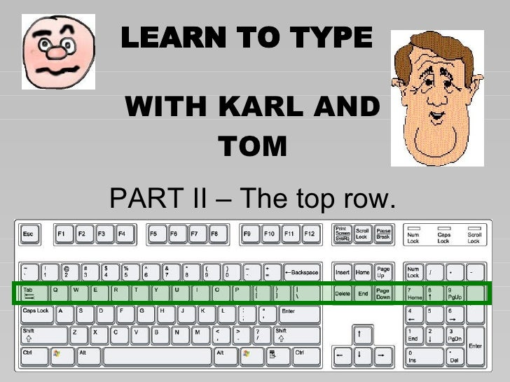 LEARN TO TYPE WITH KARL AND TOM PART II – The top row.