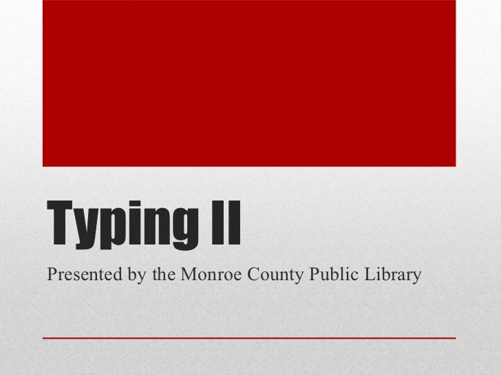 Typing IIPresented by the Monroe County Public Library