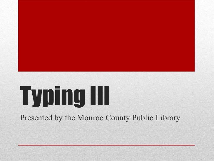Typing IIIPresented by the Monroe County Public Library
