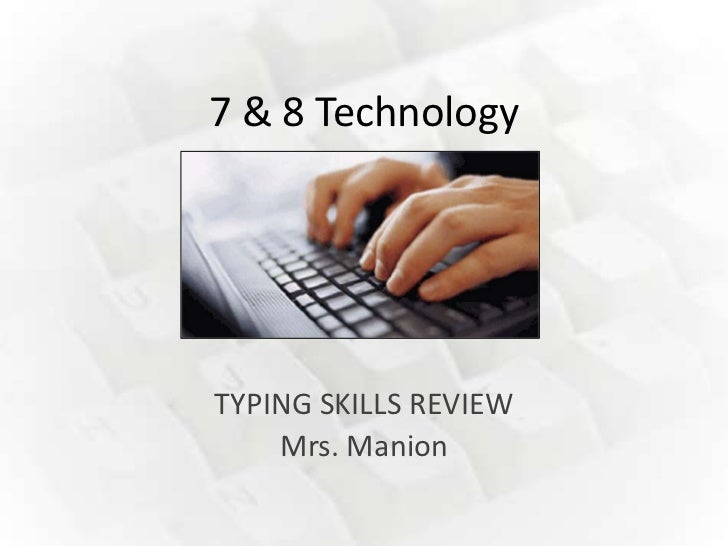 7 & 8 TechnologyTYPING SKILLS REVIEW    Mrs. Manion