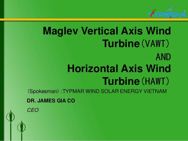 Maglev Vertical Axis Wind Turbine(VAWT) AND Horizontal Axis Wind Turbine(HAWT) (Spokesman):TYPMAR WIND SOLAR ENERGY VIETNA...
