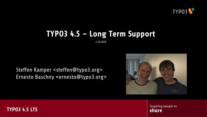 TYPO3 4.5 – Long Term Support                                  2.10.2010        Steffen Kamper <steffen@typo3.org>    Erne...