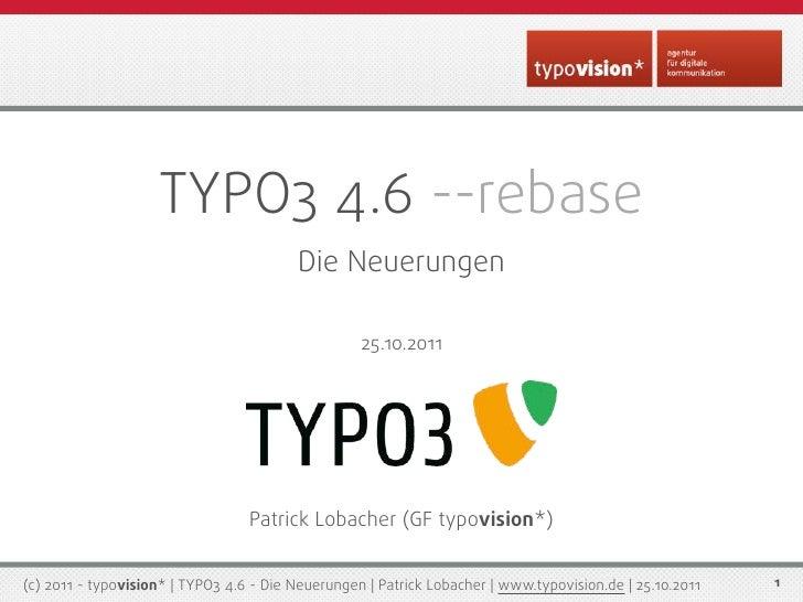 TYPO3 4.6 --rebase                                         Die Neuerungen                                                 ...