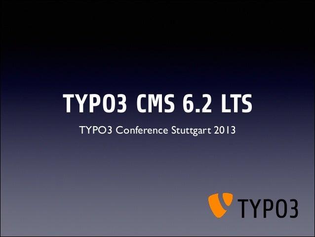 TYPO3 CMS 6.2 LTS TYPO3 Conference Stuttgart 2013