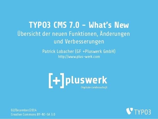 TYPO3 CMS 7.0 - What's New  Übersicht der neuen Funktionen, Änderungen  und Verbesserungen  Patrick Lobacher (GF +Pluswerk...