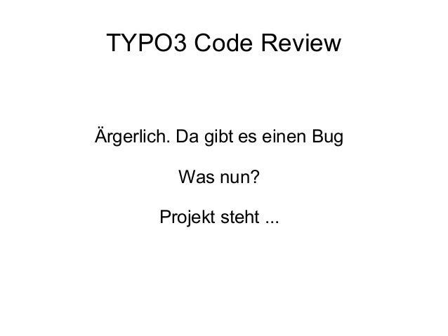 TYPO3 Code Review  Ärgerlich. Da gibt es einen Bug Was nun? Projekt steht ...
