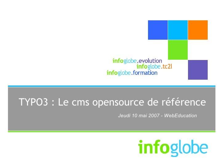 TYPO3 : Le cms opensource de référence                     Jeudi 10 mai 2007 - WebEducation